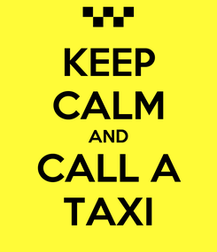 Poster: KEEP CALM AND CALL A TAXI