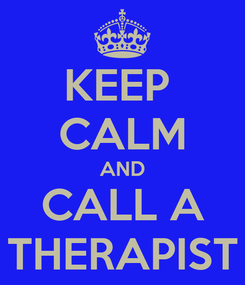 Poster: KEEP  CALM AND CALL A THERAPIST