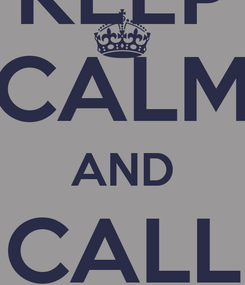 Poster: KEEP CALM AND CALL A1