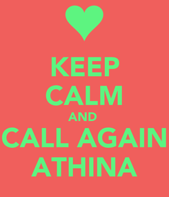 Poster: KEEP CALM AND  CALL AGAIN ATHINA
