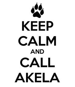 Poster: KEEP CALM AND CALL AKELA