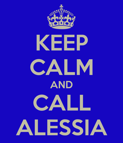 Poster: KEEP CALM AND CALL ALESSIA