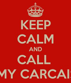 Poster: KEEP CALM AND CALL  AMY CARCAISE