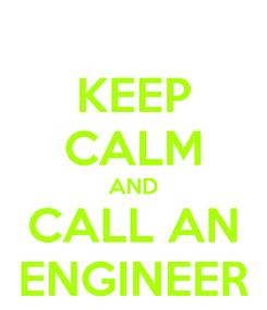 Poster: KEEP CALM AND CALL AN ENGINEER