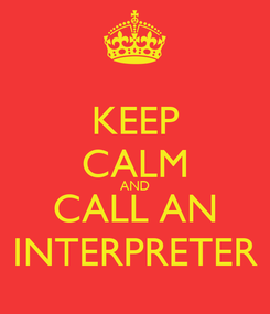 Poster: KEEP CALM AND CALL AN INTERPRETER