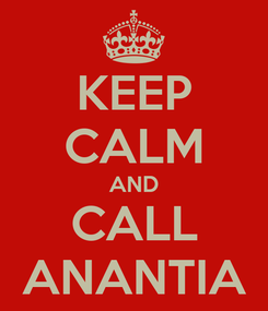Poster: KEEP CALM AND CALL ANANTIA