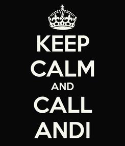 Poster: KEEP CALM AND CALL ANDI