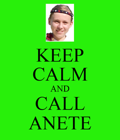 Poster: KEEP CALM AND CALL ANETE