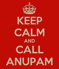 Poster: KEEP CALM AND CALL ANUPAM