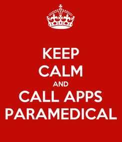 Poster: KEEP CALM AND CALL APPS PARAMEDICAL