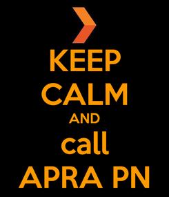 Poster: KEEP CALM AND call APRA PN