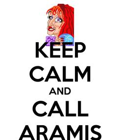 Poster: KEEP CALM AND CALL ARAMIS
