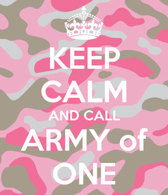 Poster: KEEP CALM AND CALL ARMY of ONE