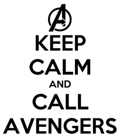 Poster: KEEP CALM AND CALL AVENGERS