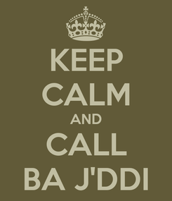 Poster: KEEP CALM AND CALL BA J'DDI