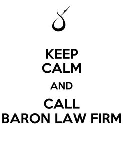 Poster: KEEP CALM AND CALL BARON LAW FIRM