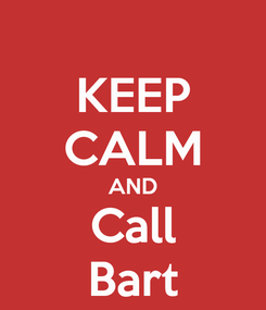 Poster: KEEP CALM AND Call Bart
