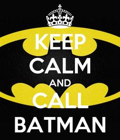Poster: KEEP CALM AND CALL BATMAN