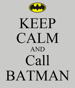 Poster: KEEP CALM AND Call BATMAN
