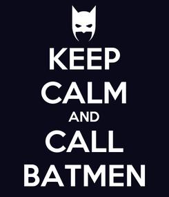 Poster: KEEP CALM AND CALL BATMEN
