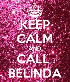 Poster: KEEP CALM AND CALL  BELINDA