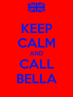Poster: KEEP CALM AND CALL BELLA