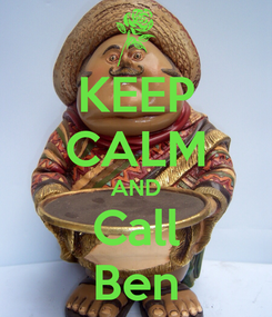 Poster: KEEP CALM AND Call Ben