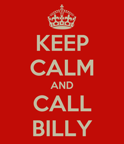 Poster: KEEP CALM AND CALL BILLY
