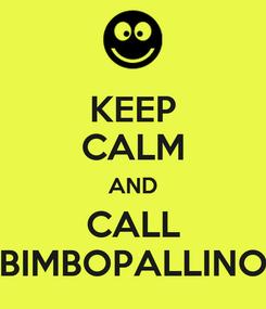 Poster: KEEP CALM AND CALL BIMBOPALLINO