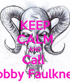 Poster: KEEP CALM AND Call  Bobby Faulkner