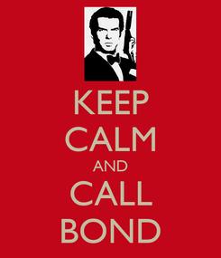 Poster: KEEP CALM AND CALL BOND