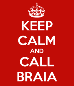 Poster: KEEP CALM AND CALL BRAIA