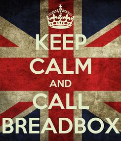 Poster: KEEP CALM AND CALL BREADBOX