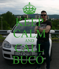 Poster: KEEP CALM AND CALL BUCÓ
