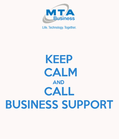 Poster: KEEP  CALM AND  CALL BUSINESS SUPPORT