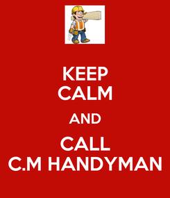 Poster: KEEP CALM AND CALL C.M HANDYMAN