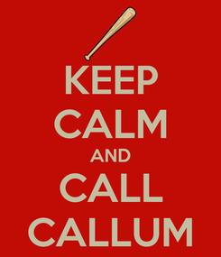 Poster: KEEP CALM AND CALL CALLUM