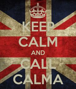 Poster: KEEP CALM AND CALL CALMA