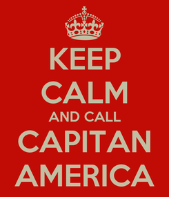 Poster: KEEP CALM AND CALL CAPITAN AMERICA