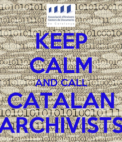 Poster: KEEP CALM AND CALL CATALAN ARCHIVISTS