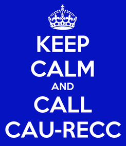 Poster: KEEP CALM AND CALL CAU-RECC
