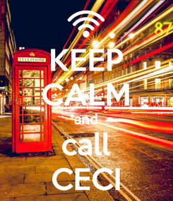 Poster: KEEP CALM and call CECI