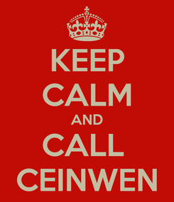 Poster: KEEP CALM AND CALL  CEINWEN