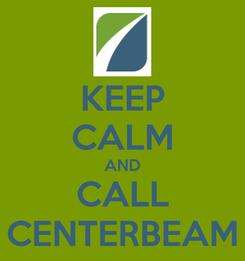 Poster: KEEP CALM AND CALL CENTERBEAM
