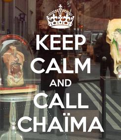 Poster: KEEP CALM AND CALL CHAÏMA