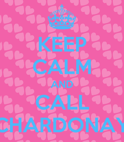 Poster: KEEP CALM AND CALL CHARDONAY