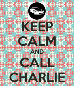 Poster: KEEP CALM AND CALL CHARLIE