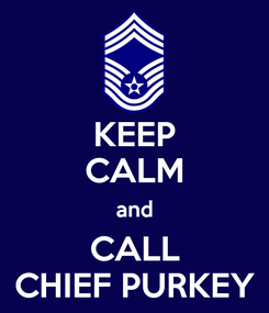 Poster: KEEP CALM and CALL CHIEF PURKEY
