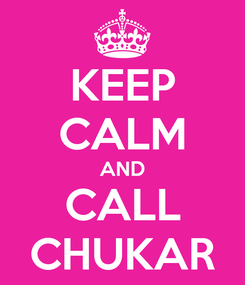 Poster: KEEP CALM AND CALL CHUKAR