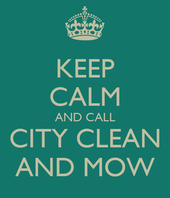 Poster: KEEP CALM AND CALL CITY CLEAN AND MOW